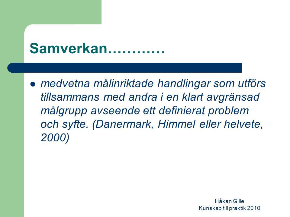 Håkan Gille Kunskap till praktik 2010 Samverkan: huvudbudskap Skapa strukturella betingelser för samverkan Skapa respekt och förståelse Samverkanskompetens avgörande