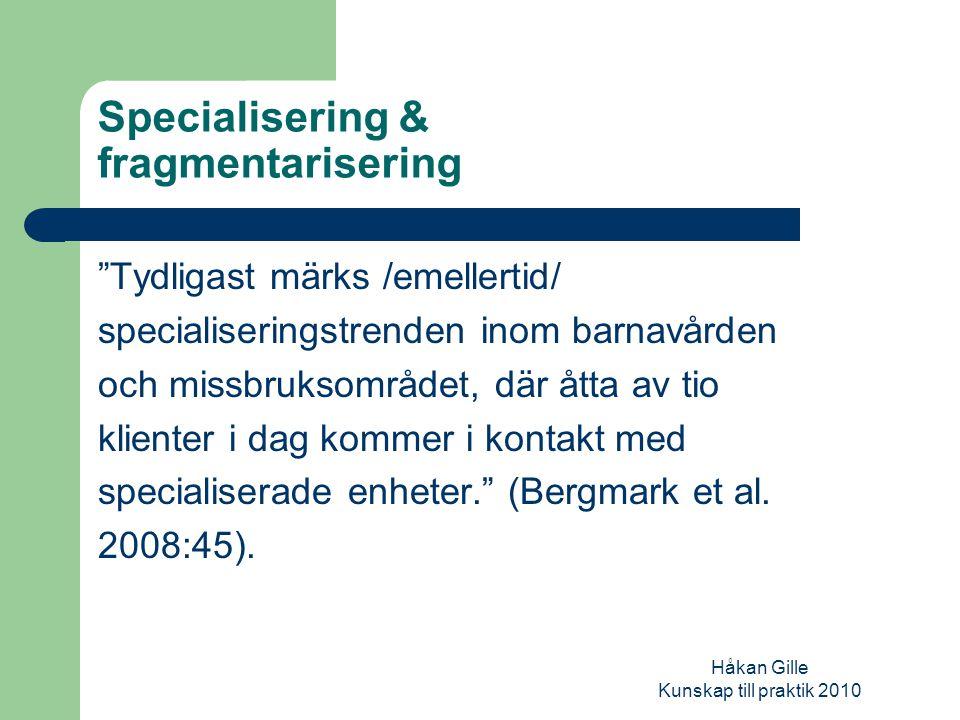Håkan Gille Kunskap till praktik 2010 Motkrafter Kunskapsområdet: Ett biopsykosocialt synsätt (tvärvetenskap) Administrativt/organisatoriskt: Interprofessionell samverkan