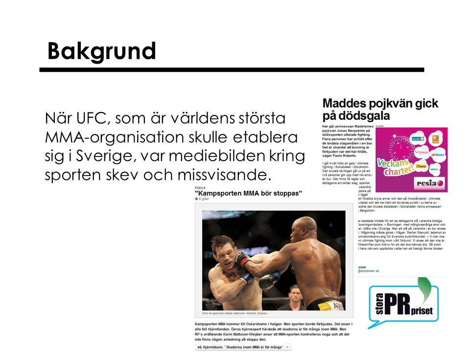 Bakgrund När UFC, som är världens största MMA-organisation skulle etablera sig i Sverige, var mediebilden kring sporten skev och missvisande.