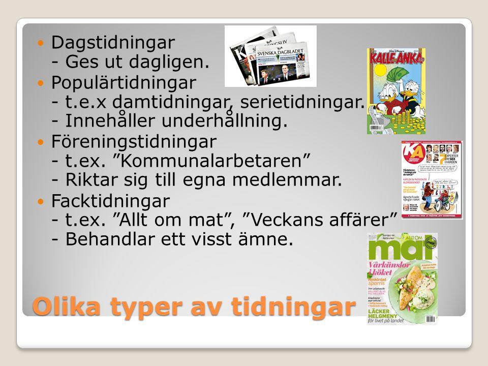 Olika typer av tidningar Dagstidningar - Ges ut dagligen. Populärtidningar - t.e.x damtidningar, serietidningar. - Innehåller underhållning. Förenings