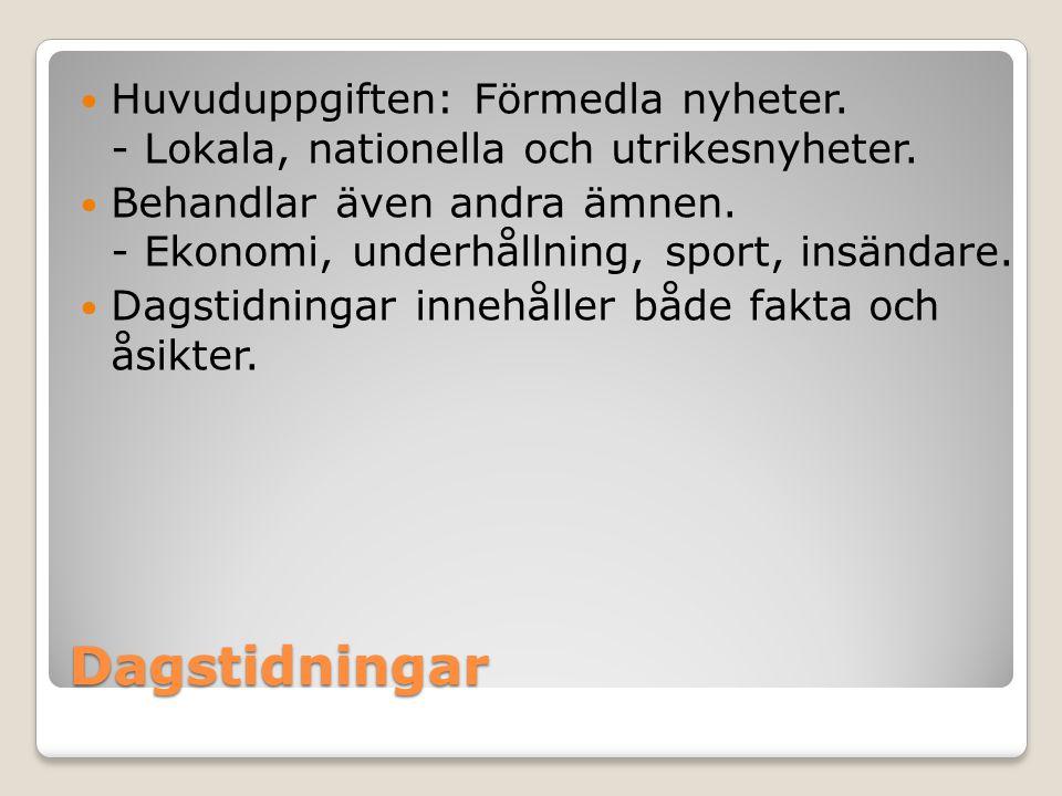 Dagstidningar Huvuduppgiften: Förmedla nyheter. - Lokala, nationella och utrikesnyheter. Behandlar även andra ämnen. - Ekonomi, underhållning, sport,