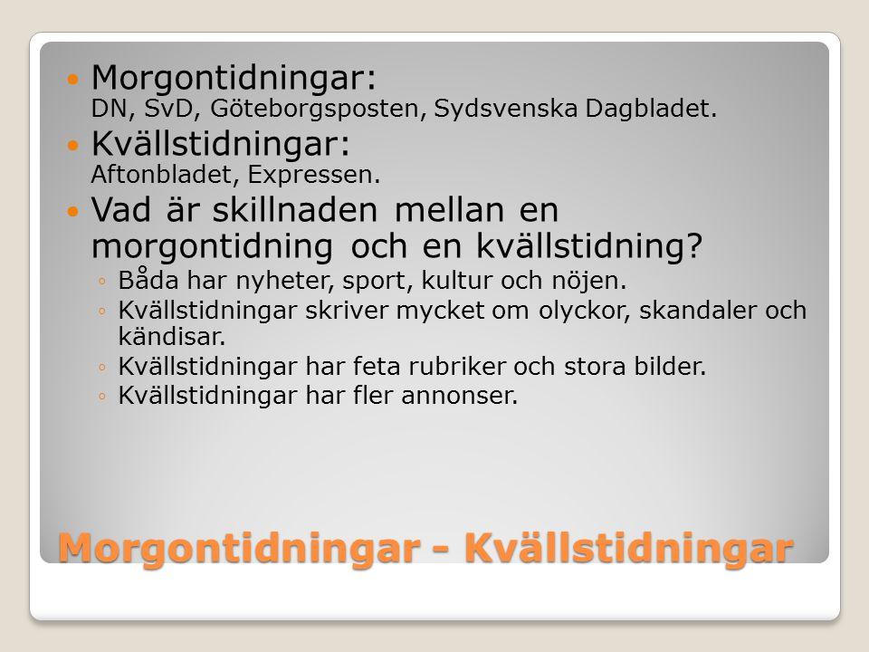 Morgontidningar - Kvällstidningar Morgontidningar: DN, SvD, Göteborgsposten, Sydsvenska Dagbladet. Kvällstidningar: Aftonbladet, Expressen. Vad är ski