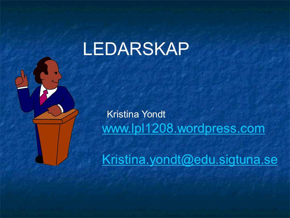 LEDARSKAP Kristina Yondt www.lpl1208.wordpress.com Kristina.yondt@edu.sigtuna.se