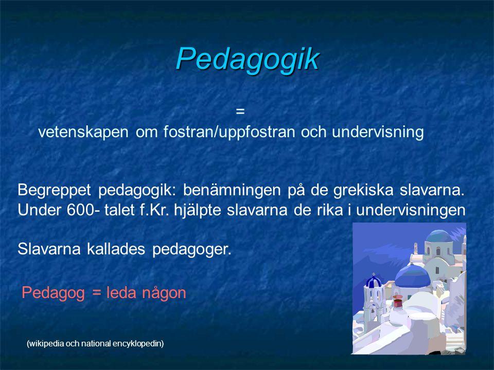 = vetenskapen om fostran/uppfostran och undervisning Pedagogik Begreppet pedagogik: benämningen på de grekiska slavarna. Under 600- talet f.Kr. hjälpt