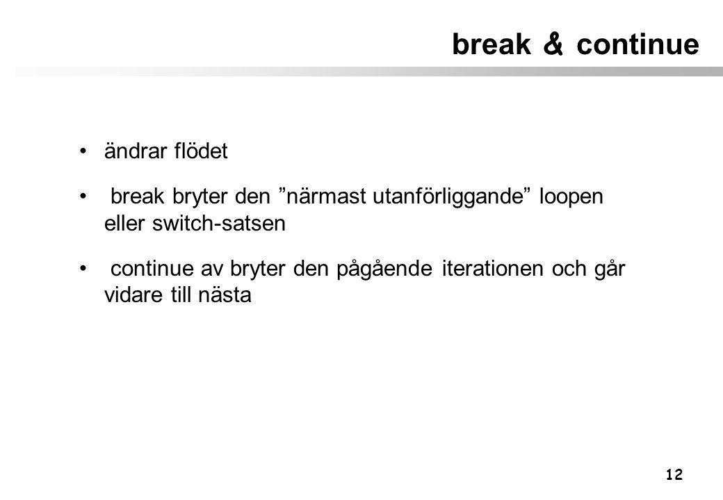 """12 break & continue ändrar flödet break bryter den """"närmast utanförliggande"""" loopen eller switch-satsen continue av bryter den pågående iterationen oc"""