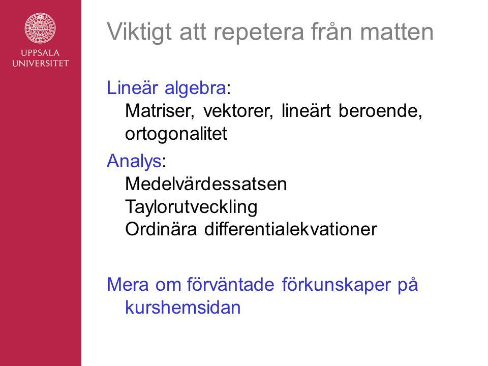 Viktigt att repetera från matten Lineär algebra: Matriser, vektorer, lineärt beroende, ortogonalitet Analys: Medelvärdessatsen Taylorutveckling Ordinä