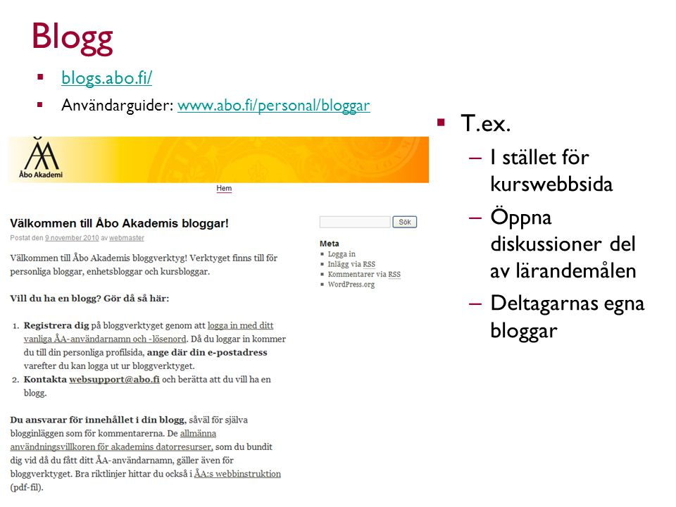 Blogg  blogs.abo.fi/ blogs.abo.fi/  Användarguider: www.abo.fi/personal/bloggarwww.abo.fi/personal/bloggar  T.ex.