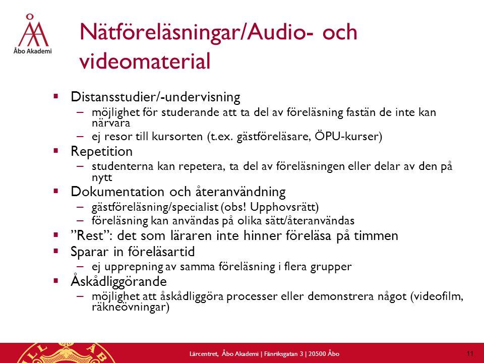 11 Nätföreläsningar/Audio- och videomaterial  Distansstudier/-undervisning – möjlighet för studerande att ta del av föreläsning fastän de inte kan närvara – ej resor till kursorten (t.ex.