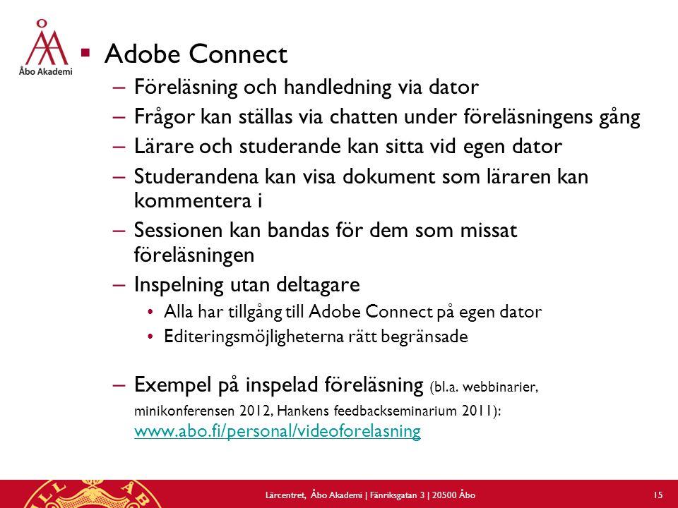 15  Adobe Connect – Föreläsning och handledning via dator – Frågor kan ställas via chatten under föreläsningens gång – Lärare och studerande kan sitta vid egen dator – Studerandena kan visa dokument som läraren kan kommentera i – Sessionen kan bandas för dem som missat föreläsningen – Inspelning utan deltagare Alla har tillgång till Adobe Connect på egen dator Editeringsmöjligheterna rätt begränsade – Exempel på inspelad föreläsning (bl.a.