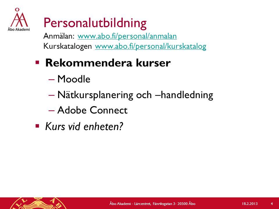 Personalutbildning Anmälan: www.abo.fi/personal/anmalan Kurskatalogen www.abo.fi/personal/kurskatalogwww.abo.fi/personal/anmalanwww.abo.fi/personal/kurskatalog  Rekommendera kurser – Moodle – Nätkursplanering och –handledning – Adobe Connect  Kurs vid enheten.
