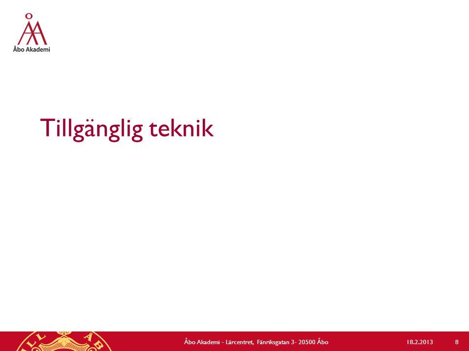 Tillgänglig teknik 18.2.2013Åbo Akademi - Lärcentret, Fänriksgatan 3- 20500 Åbo 8