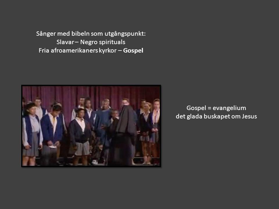 Sånger med bibeln som utgångspunkt: Slavar – Negro spirituals Fria afroamerikaners kyrkor – Gospel Gospel = evangelium det glada buskapet om Jesus