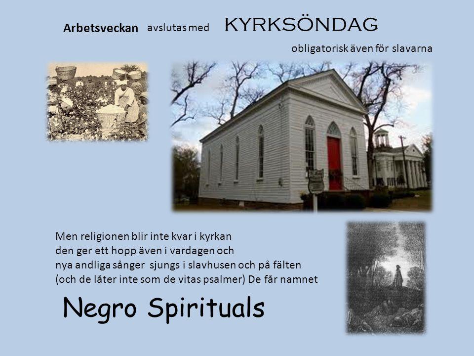 Arbetsveckan avslutas med kyrksöndag obligatorisk även för slavarna Men religionen blir inte kvar i kyrkan den ger ett hopp även i vardagen och nya an