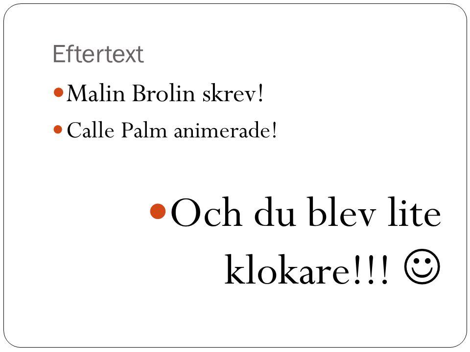 Eftertext Malin Brolin skrev! Calle Palm animerade! Och du blev lite klokare!!!
