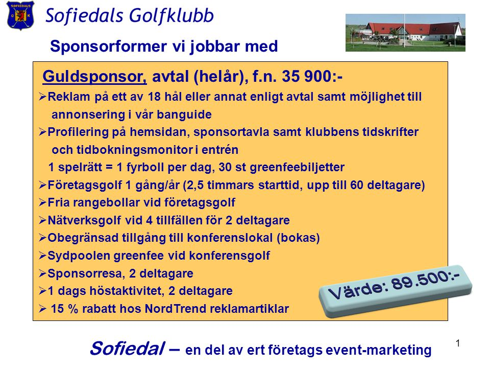 1 Sponsorformer vi jobbar med Guldsponsor, avtal (helår), f.n. 35 900:-  Reklam på ett av 18 hål eller annat enligt avtal samt möjlighet till annonse
