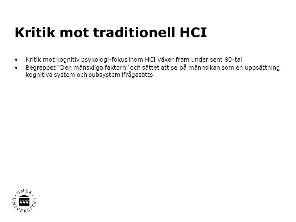 Kritik mot traditionell HCI Kritik mot kognitiv psykologi-fokus inom HCI växer fram under sent 80-tal Begreppet Den mänskliga faktorn och sättet att se på männsikan som en uppsättning kognitiva system och subsystem ifrågasätts
