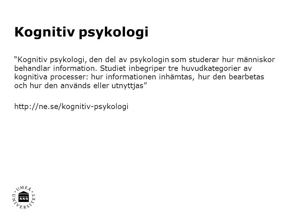 Kognitiv psykologi Kognitiv psykologi, den del av psykologin som studerar hur människor behandlar information.
