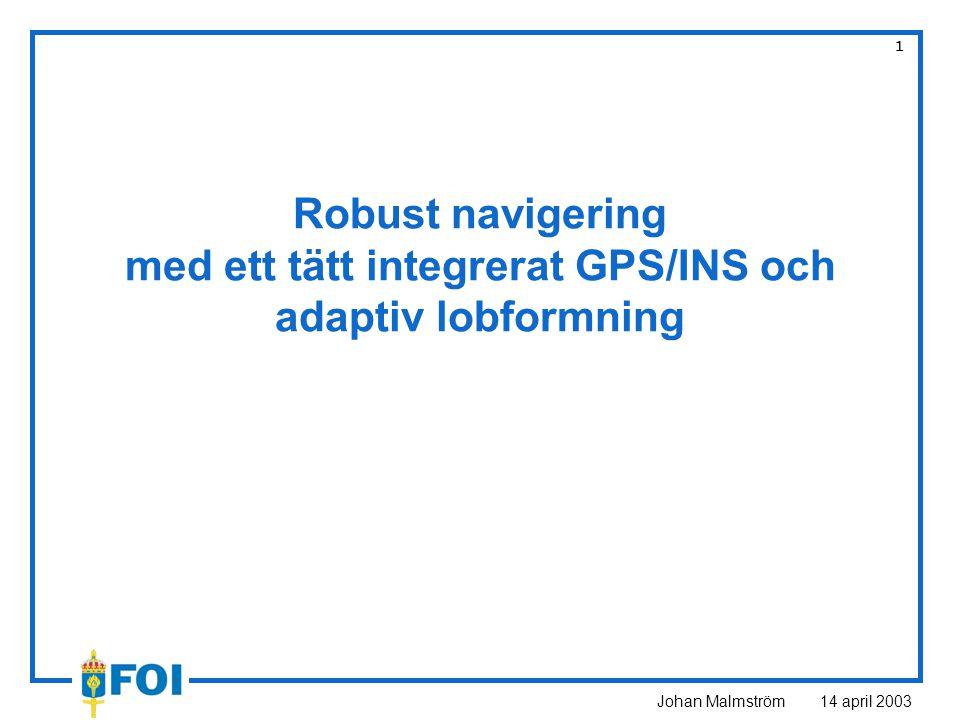 Johan Malmström 14 april 2003 2 Syfte Skapa en simuleringsmiljö för en tät integrering mellan ett tröghetsnavigeringssystem och GPS Modellera och implementera olika typer av GPS-mottagare Undersöka och implementera lämpliga lobformningsalgoritmer som fungerar tillsammans med GPS