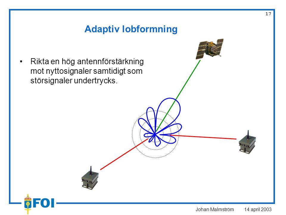 Johan Malmström 14 april 2003 17 Adaptiv lobformning Rikta en hög antennförstärkning mot nyttosignaler samtidigt som störsignaler undertrycks.