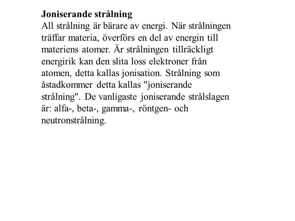 Joniserande strålning All strålning är bärare av energi.