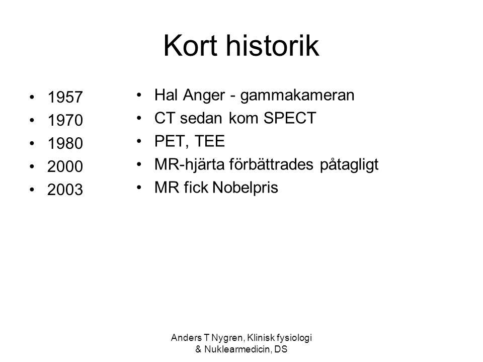 Anders T Nygren, Klinisk fysiologi & Nuklearmedicin, DS Kort historik 1957 1970 1980 2000 2003 Hal Anger - gammakameran CT sedan kom SPECT PET, TEE MR-hjärta förbättrades påtagligt MR fick Nobelpris