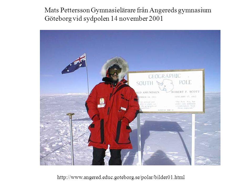 Mats Pettersson Gymnasielärare från Angereds gymnasium Göteborg vid sydpolen 14 november 2001 http://www.angered.educ.goteborg.se/polar/bilder01.html