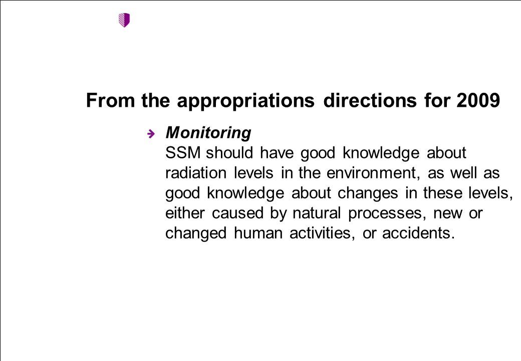 From the appropriations directions for 2009 Monitoring SSM should have good knowledge about radiation levels in the environment, as well as good knowledge about changes in these levels, either caused by natural processes, new or changed human activities, or accidents.