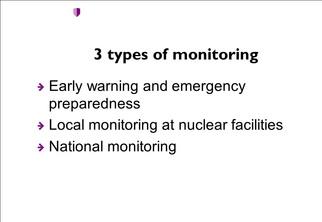3 types of monitoring Early warning and emergency preparedness Local monitoring at nuclear facilities National monitoring