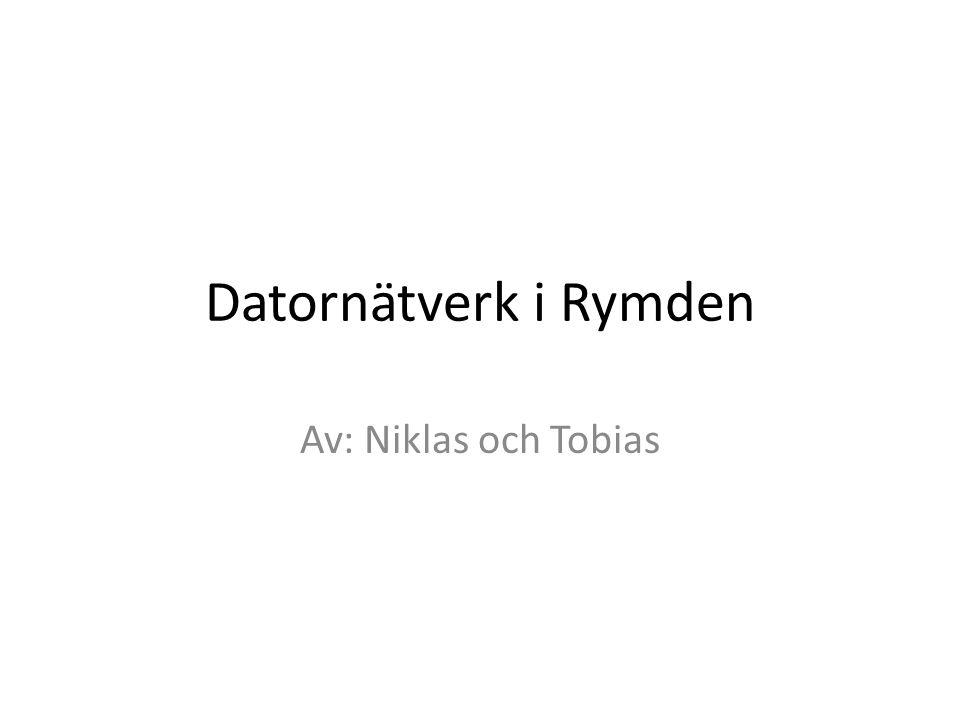 Datornätverk i Rymden Av: Niklas och Tobias
