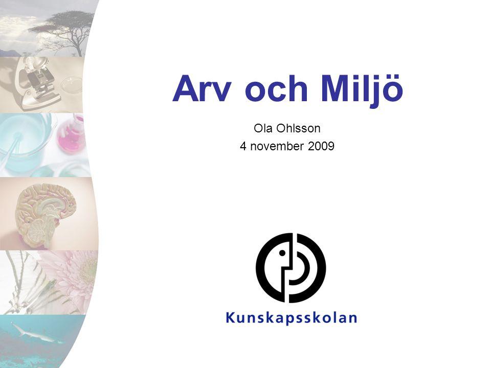 Arv och Miljö Ola Ohlsson 4 november 2009