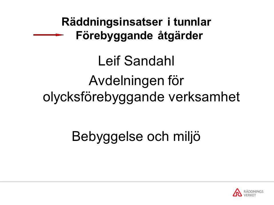 Leif Sandahl Avdelningen för olycksförebyggande verksamhet Bebyggelse och miljö Räddningsinsatser i tunnlar Förebyggande åtgärder