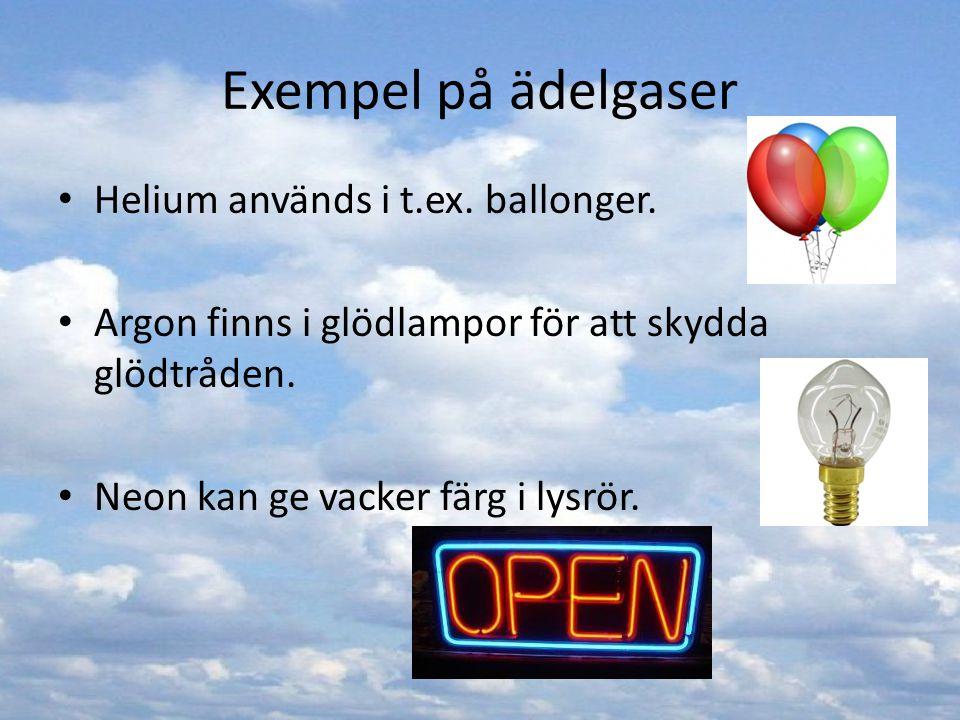 Exempel på ädelgaser Helium används i t.ex. ballonger. Argon finns i glödlampor för att skydda glödtråden. Neon kan ge vacker färg i lysrör.