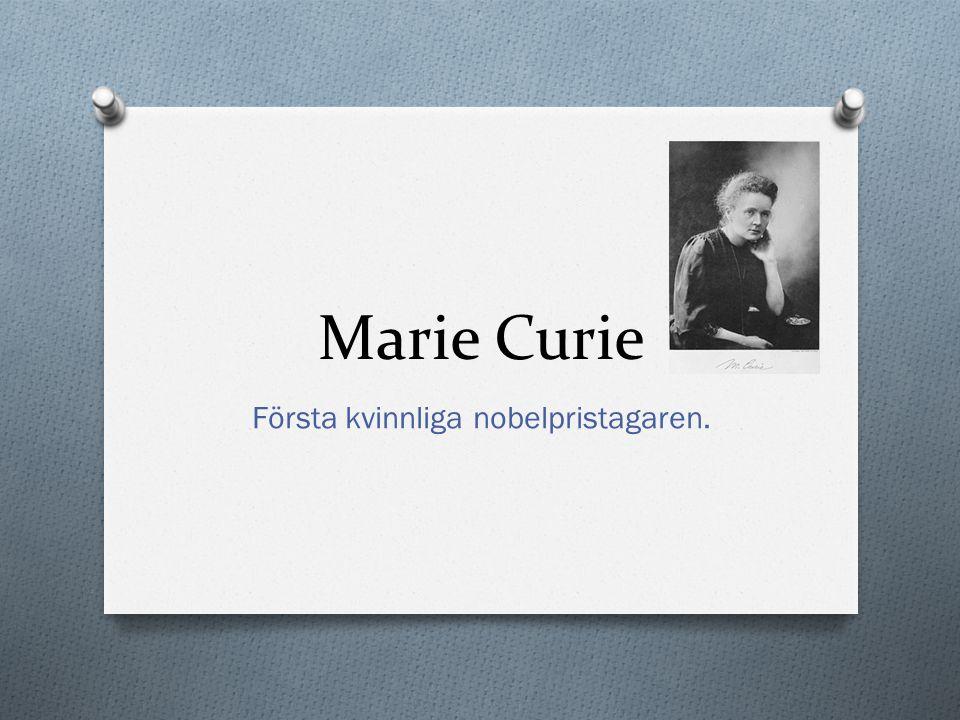 Marie Curie Första kvinnliga nobelpristagaren.