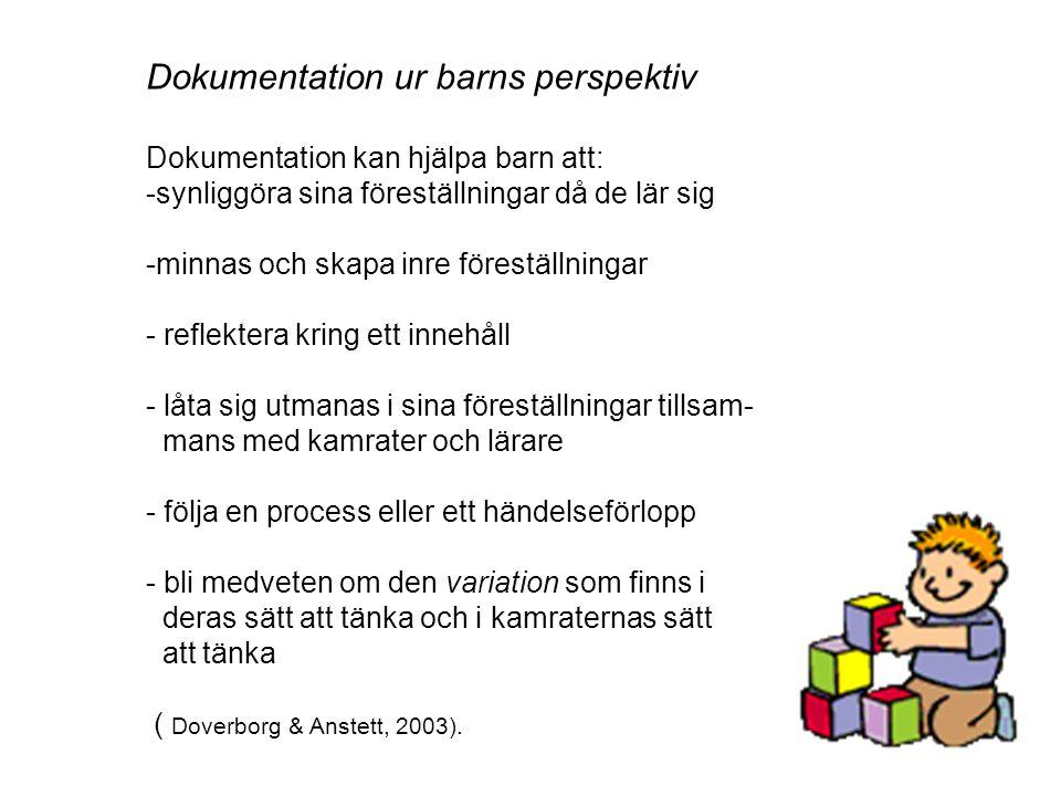 Dokumentation ur barns perspektiv Dokumentation kan hjälpa barn att: -synliggöra sina föreställningar då de lär sig -minnas och skapa inre föreställni