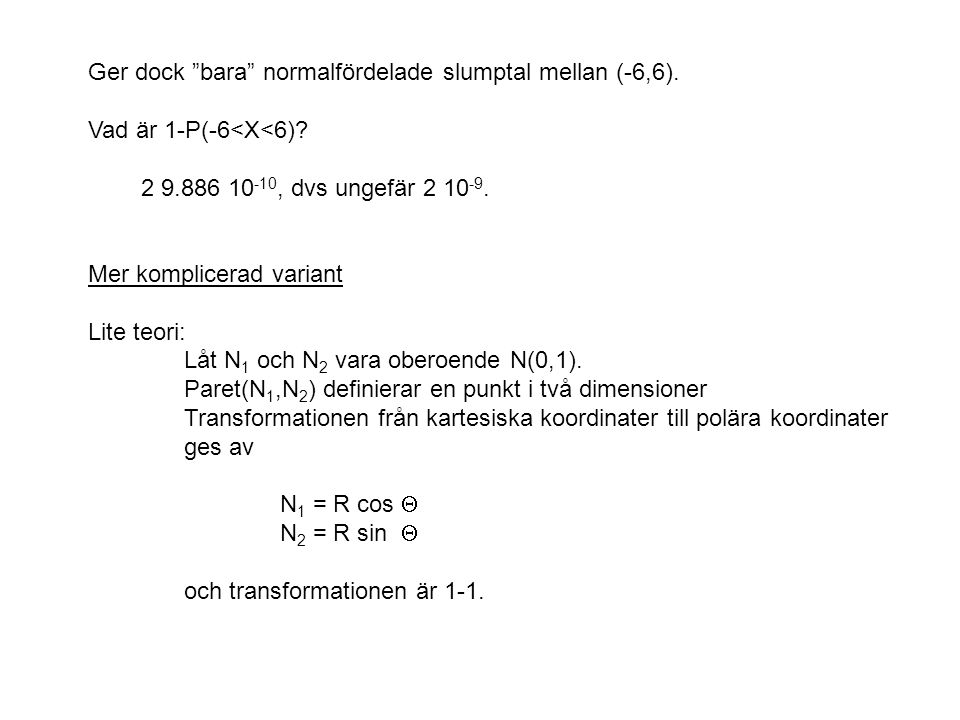 """Ger dock """"bara"""" normalfördelade slumptal mellan (-6,6). Vad är 1-P(-6<X<6)? 2 9.886 10 -10, dvs ungefär 2 10 -9. Mer komplicerad variant Lite teori: L"""