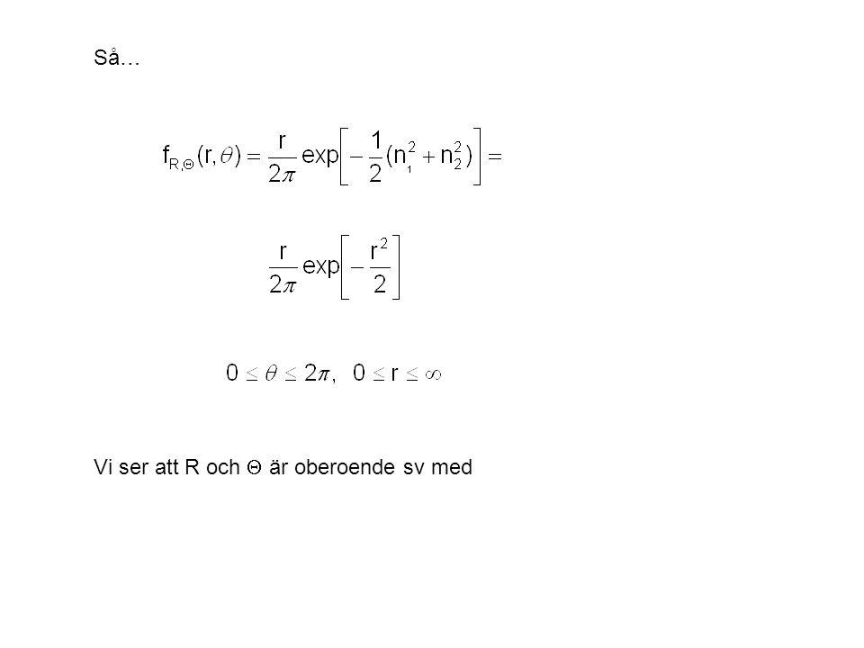 Så… Vi ser att R och  är oberoende sv med
