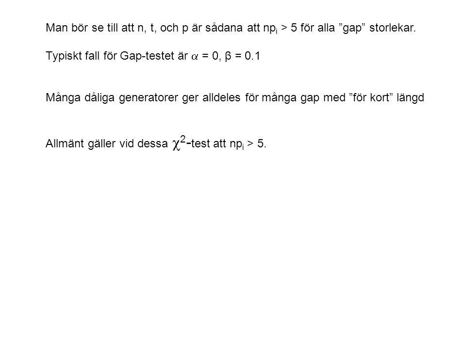 """Man bör se till att n, t, och p är sådana att np i > 5 för alla """"gap"""" storlekar. Typiskt fall för Gap-testet är  = 0, β = 0.1 Många dåliga generatore"""