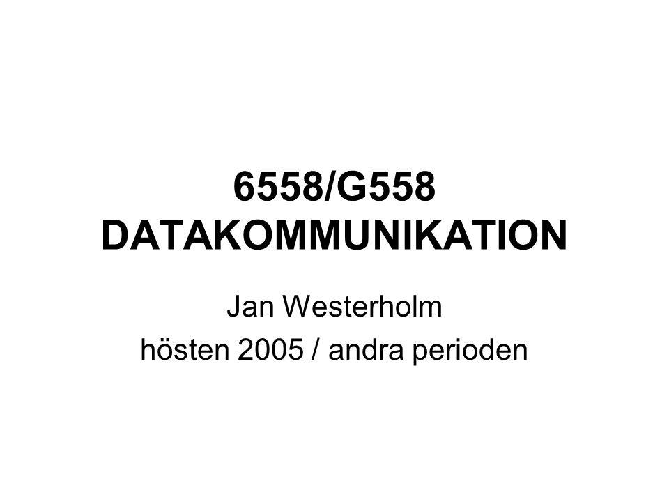6558/G558 DATAKOMMUNIKATION Jan Westerholm hösten 2005 / andra perioden