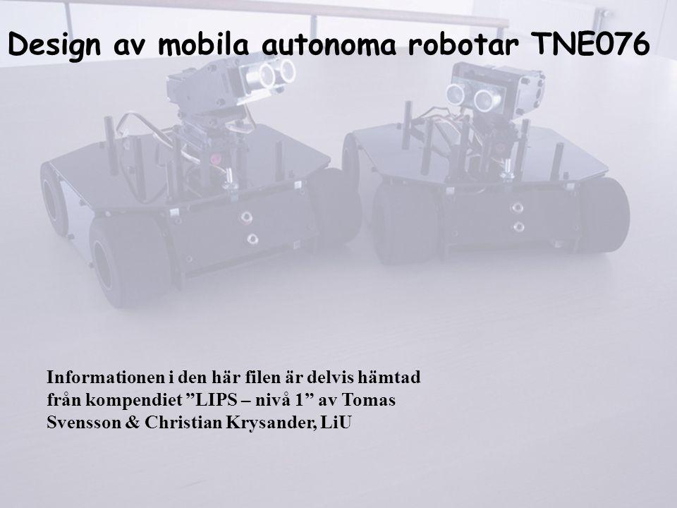Design av mobila autonoma robotar TNE076 Informationen i den här filen är delvis hämtad från kompendiet LIPS – nivå 1 av Tomas Svensson & Christian Krysander, LiU