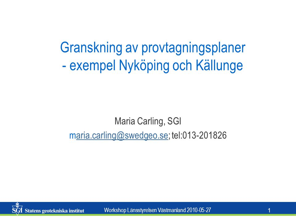 Workshop Länsstyrelsen Västmanland 2010-05-27 1 Granskning av provtagningsplaner - exempel Nyköping och Källunge Maria Carling, SGI maria.carling@swedgeo.se; tel:013-201826aria.carling@swedgeo.se