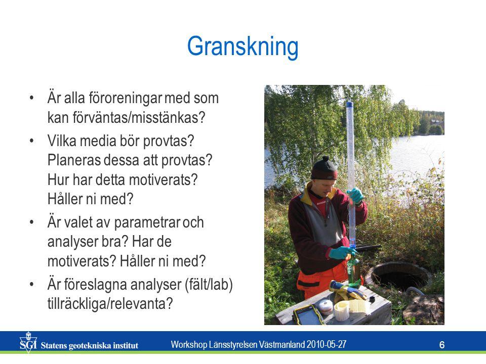 Workshop Länsstyrelsen Västmanland 2010-05-27 6 Granskning Är alla föroreningar med som kan förväntas/misstänkas.