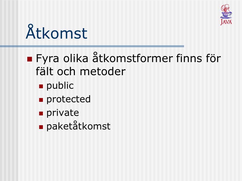 Åtkomst Fyra olika åtkomstformer finns för fält och metoder public protected private paketåtkomst