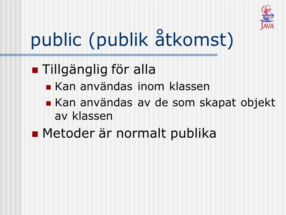 public (publik åtkomst) Tillgänglig för alla Kan användas inom klassen Kan användas av de som skapat objekt av klassen Metoder är normalt publika