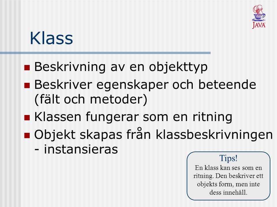 Klass Beskrivning av en objekttyp Beskriver egenskaper och beteende (fält och metoder) Klassen fungerar som en ritning Objekt skapas från klassbeskrivningen - instansieras Tips.