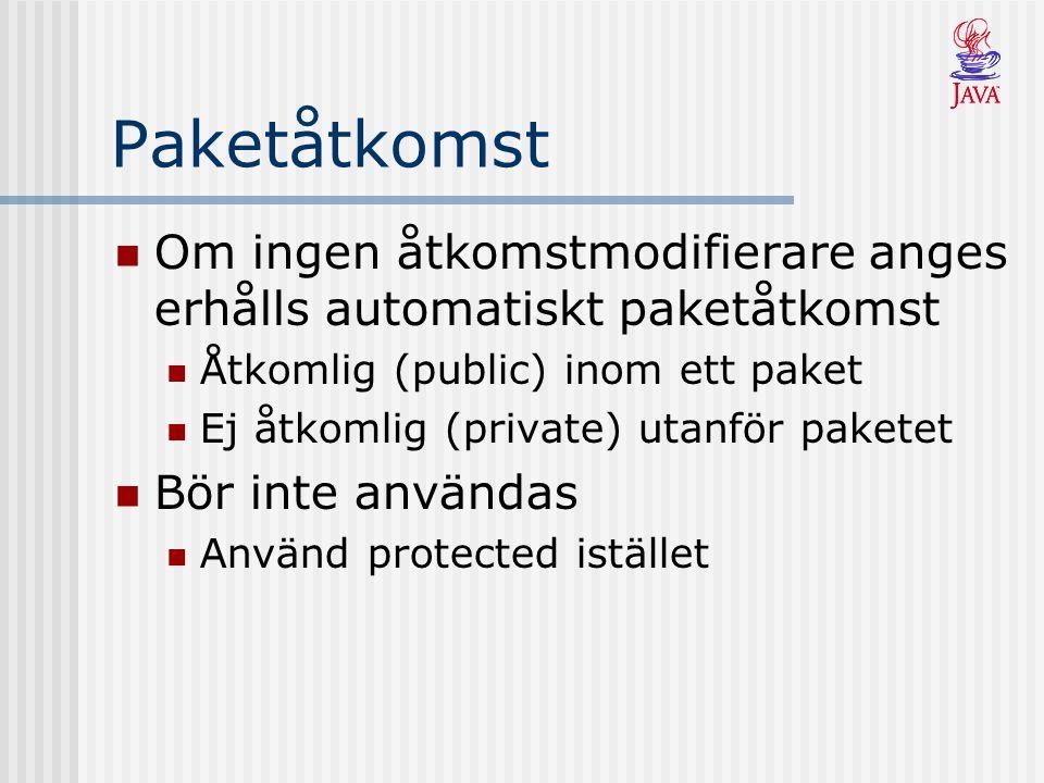 Paketåtkomst Om ingen åtkomstmodifierare anges erhålls automatiskt paketåtkomst Åtkomlig (public) inom ett paket Ej åtkomlig (private) utanför paketet Bör inte användas Använd protected istället