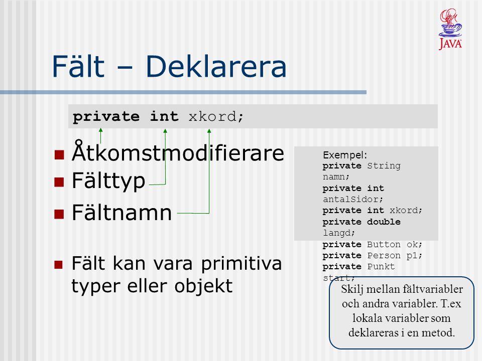 private int xkord; Fält – Deklarera Skilj mellan fältvariabler och andra variabler.