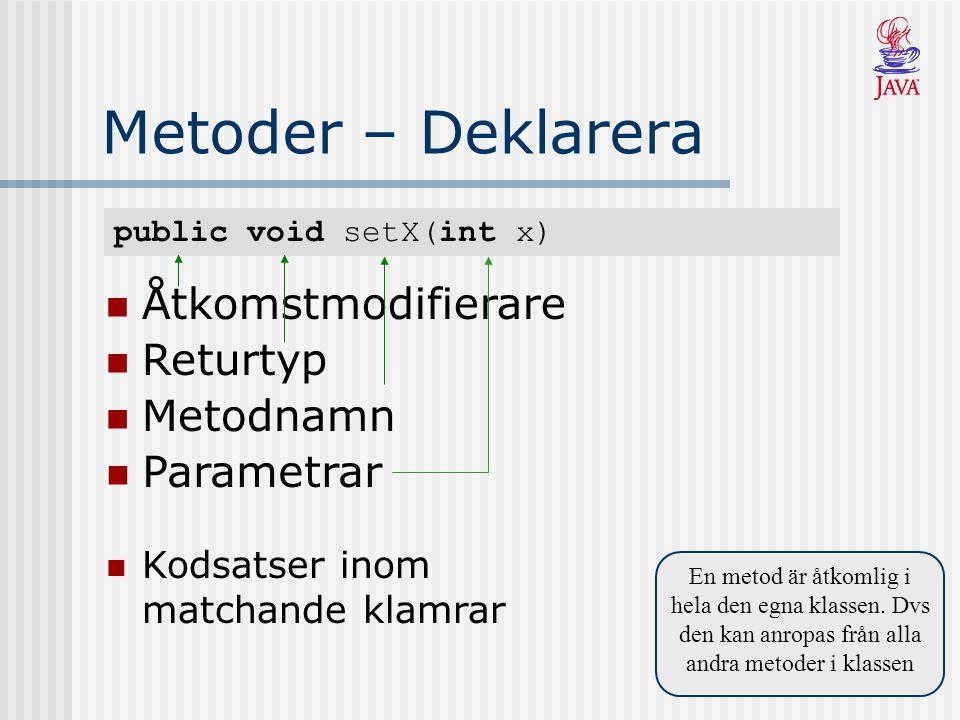 public void setX(int x) Metoder – Deklarera En metod är åtkomlig i hela den egna klassen.