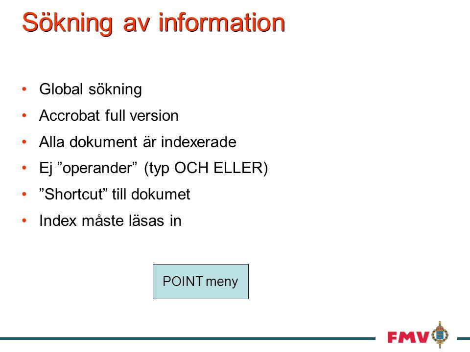 Sökning av information Global sökning Accrobat full version Alla dokument är indexerade Ej operander (typ OCH ELLER) Shortcut till dokumet Index måste läsas in POINT meny