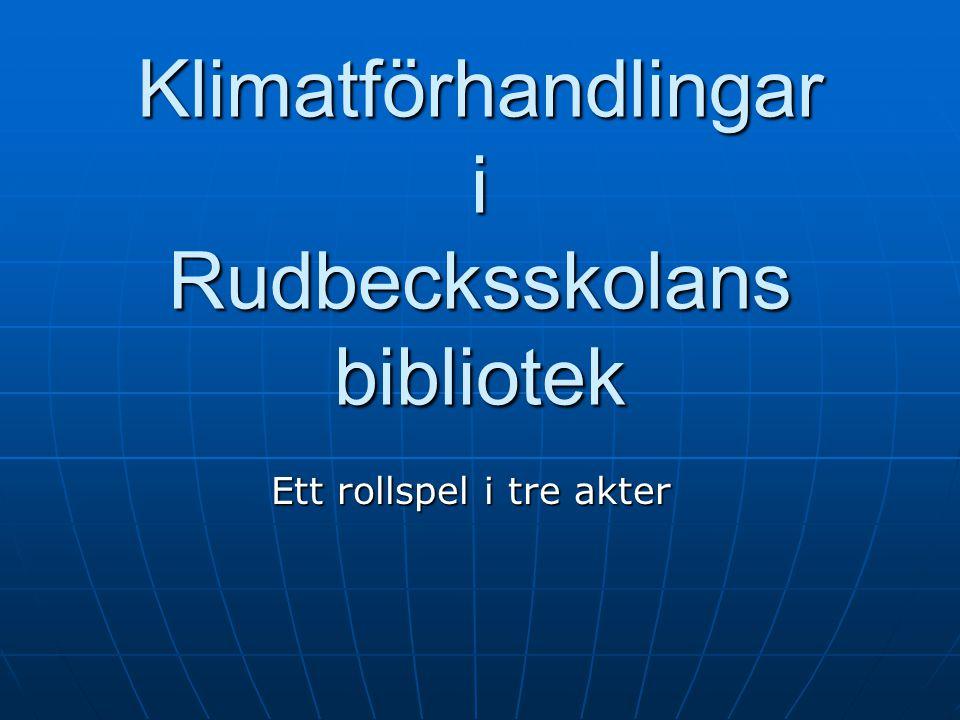 Klimatförhandlingar i Rudbecksskolans bibliotek Ett rollspel i tre akter