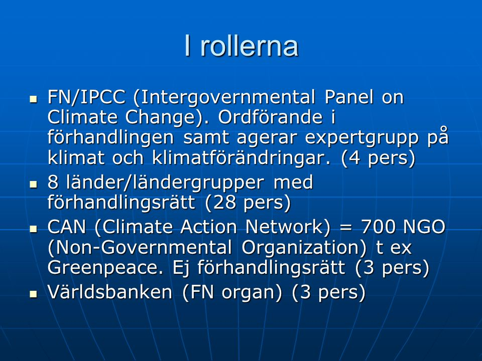 I rollerna FN/IPCC (Intergovernmental Panel on Climate Change).